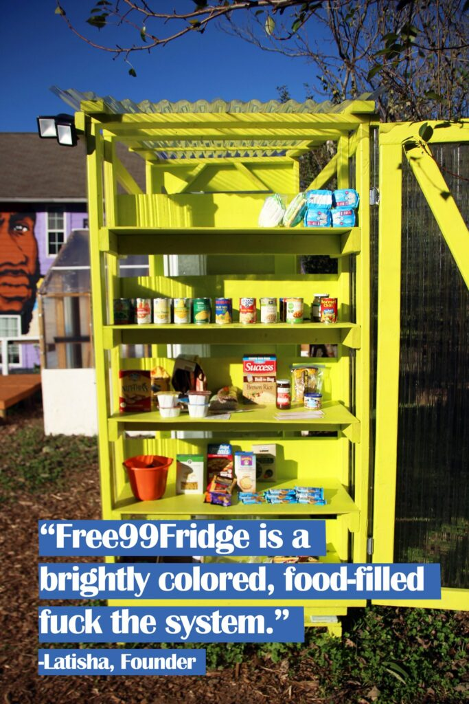 """A picture of a community pantry. It is bright yellow and stocked with canned and dry goods. Underneath in purple highlighted quote it states: """"'Free99Fridge is a brightly colored, food-filled fuck the system.' - Latisha, Founder"""""""
